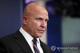 맥매스터, 북한과의 전쟁 가능성이 매일 커지고 있다